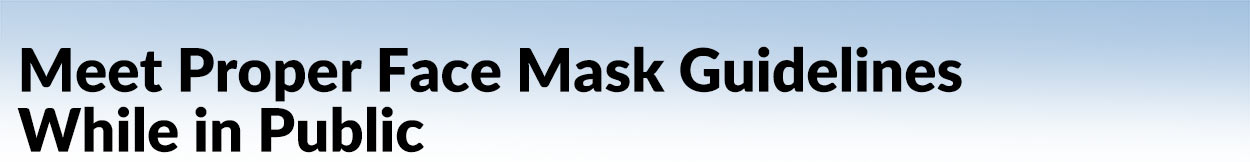 Meet Proper Face Mask Guidelines While in Public