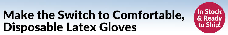 Make the Switch to Comfortable, Disposable Latex Gloves