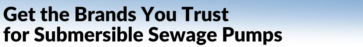 Get the Brands You Trust for Submersible Sewage Pumps